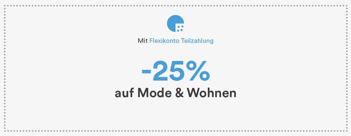 -25% auf Mode & Wohnen nur in Verbindung mit der Flexikonto Teilzahlung